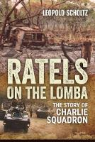 Ratels on the Lomba The Story of Charlie Squadron by Leopold Scholtz