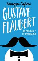 Gustave Flaubert The Ambiguity of Imagination by Giuseppe Cafiero