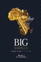 Big Barrels African Oil and Gas and the Quest for Prosperity by Nj Ayuk, João Gaspar Marques