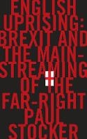 English Uprising Brexit and the Mainstreaming of the Far-Right by Paul Stocker