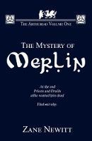 The Arthuriad Volume One: The Mystery Of Merlin by Zane Newitt
