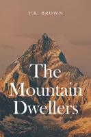 The Mountain Dwellers by P. R. Brown