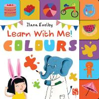 Learn With Me! Colours by Ilana Exelby