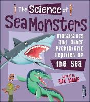 The Science of Sea Monsters Mosasaurs and other Prehistoric Reptiles of the Sea by Alex Woolf