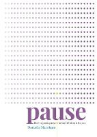Pause How to press pause before life does it for you by Danielle Marchant