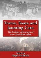 Trains, Boats and Jaunting Cars The Holiday Adventures of Two Edwardian Ladies by Nigel McBride
