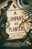 A Company of Planters Confessions of a Colonial Rubber Planter in 1950s Malaya by John Dodd