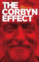 The Corbyn Effect and Labour's Existential Crisis by Mark Perryman