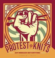 Protest Knits Got needles? Get knitting by Geraldine Warner