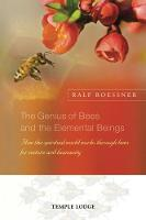 The Genius of Bees and the Elemental Beings How the Spiritual World Works Through Bees for Nature and Humanity by Ralf Roessner