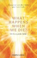 What Happens When We Die? Our Journey in the Afterlife by Margarete van den Brink, Hans Stolp