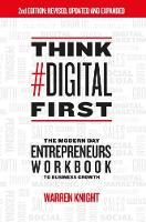 Think #Digital First The Modern Day Entrepreneurs Workbook to Business Growth by Warren Knight