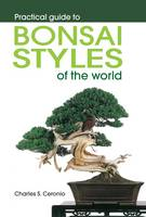 Practical guide to bonsai styles of the world by Charles S. Ceronio