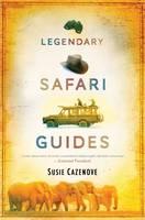 Legendary Safari Guides by Susie Cazenove