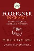 Foreigner in Charge Success Strategies for Expat Leaders in Singapore by Padraig O'Sullivan
