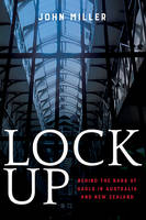 Lock Up Behind the Bars at Gaols in Australia and New Zealand by John Miller