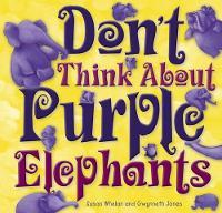 Don't Think About Purple Elephants by Susan Whelan, Susanne Merritt