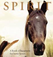 Spirit A book of happiness for horse lovers by Anouska Jones