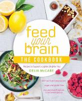 Feed Your Brain: The Cookbook Recipes to support a lighter, brighter you! by Delia McCabe