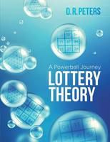 Lottery Theory A Powerball Journey by D R Peters