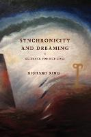 Synchronicity and Dreaming Guidance For Our Lives by Richard J. King