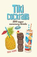 Tiki Cocktails: 200 Super Summery Drinks by David Adams