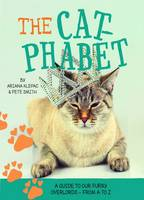 The Cat-phabet: A guide to our furry overlords from A to Z by Ariana Klepac