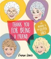 Thank You For Being A Friend Life - according to the Golden Girls by Emma Lewis