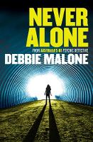 Never Alone The Real-Life Files of a Psychic Detective by Debbie (Debbie Malone) Malone