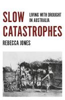 Slow Catastrophes Living with Drought in Australia by Rebecca Jones