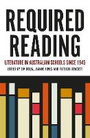 Required Reading Literature in Australian Schools Since 1945 by Tim Dolin