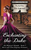 Enchanting the Duke Sweet and Clean Regency Romance by Arietta Richmond