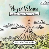 The Anger Volcano - A Book about Anger for Kids by Amanda Greenslade