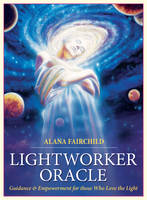 Lightworker Oracle Guidance & Empowerment for Those Who Love the Light by Alana (Alana Fairchild) Fairchild