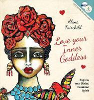 Love Your Inner Goddess Express Your Divine Feminine Spirit by Alana (Alana Fairchild) Fairchild