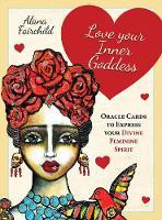 Love Your Inner Goddess Oracle Cards to Express Your Divine Feminine Spirit by Alana (Alana Fairchild) Fairchild