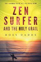 Zen Surfer and the Holy Grail The Awakening of the Infinite Mind by Ross Dadds