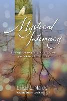 Mystical Intimacy Entering Into a Conscious Relationship with Your Spirit and Human Nature by Linda L Nardelli