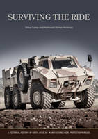 Surviving the ride A pictorial history of South African-manufactured armoured vehicles by Mr. Helmoed-Romer Heitman, Mr. Steve Camp