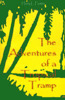 The Adventures of a Tropical Tramp by Harry L. Foster