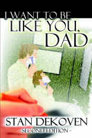 I Want To Be Like You Dad by Stan DeKoven