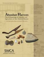 Abundant Harvests The Archaeology of Industry and Agriculture at San Gabriel Mission by John Dietler