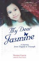 My Dear Jasmine A Journey from Tragedy to Triumph by Professor Norma Garcia