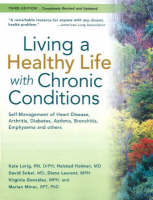 Living a Healthy Life with Chronic Conditions Self-Management of Heart Disease, Fatigue, Arthritis, Worry, Diabetes, Frustration, Asthma, Pain, Emphysema, and Others by Kate Lorig, Halsted Holman, David Sobel, Diana Laurent