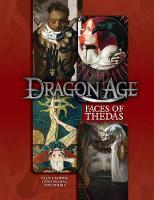 Faces of Thedas A Dragon Age RPG Sourcebook by Lisa Adams, Stephen Michael Dipesa, Justin M. Harris, Alyc Helms