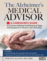 The Alzheimer's Medical Advisor A Caregiver's Guide to Common Medical and Behavioral Signs and Symptoms in Persons with Dementia by Philip D. Sloane
