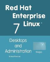 Red Hat Enterprise Linux 7 Desktops and Administration by Richard (UNIV OF CALIF BERKELEY) Petersen