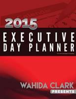 Wahida Clark Presents the 2015 Executive Day Planner by Wahida Clark