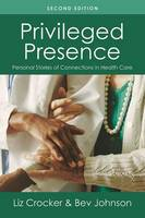 Privileged Presence Personal Stories of Connection in Health Care by Liz Crocker, Bev Johnson