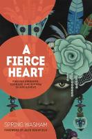 A Fierce Heart Finding Strength, Wisdom, and Courage in Any Moment by Spring Washam